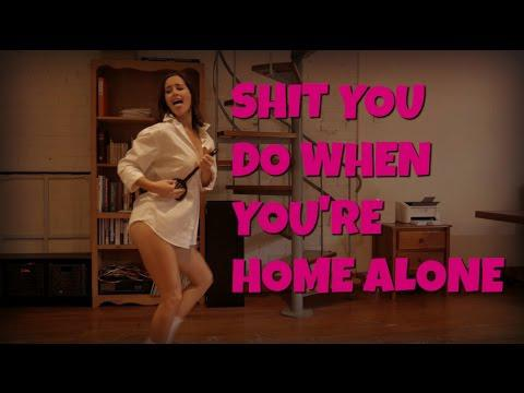 SHIT YOU DO WHEN YOU'RE HOME ALONE By SketchShe
